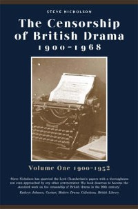 Cover The Censorship of British Drama 1900-1968 Volume 1
