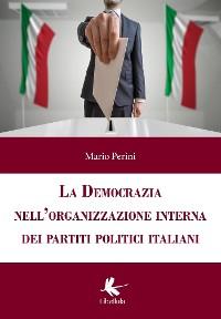 Cover La democrazia nell'organizzazione interna dei partiti politici italiani
