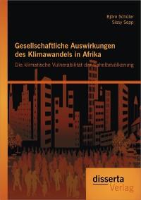 Cover Gesellschaftliche Auswirkungen des Klimawandels in Afrika: Die klimatische Vulnerabilität der Sahelbevölkerung