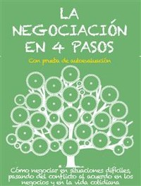 Cover LA NEGOCIACIÓN EN 4 PASOS. Cómo negociar en situaciones difíciles, pasando del conflicto al acuerdo en los negocios y en la vida cotidiana