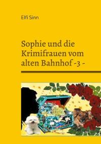 Cover Sophie und die Krimifrauen vom alten Bahnhof -3 -