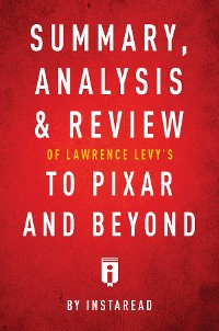Cover Summary, Analysis & Review of Lawrence Levy's To Pixar and Beyond by Instaread