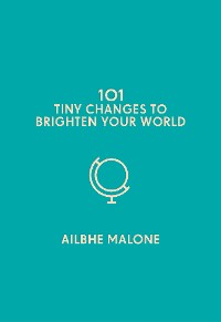 Cover 101 Tiny Changes to Brighten Your World