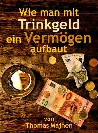 Cover Wie man mit Trinkgeld ein Vermögen aufbaut