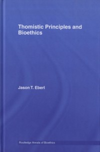 Cover Thomistic Principles and Bioethics