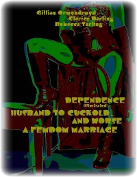 Cover Dependence (Illustrated) - Husband to Cuckold... and Worse - A Femdom Marriage