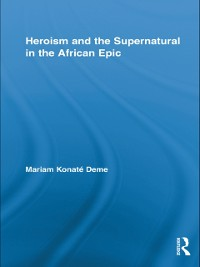 Cover Heroism and the Supernatural in the African Epic