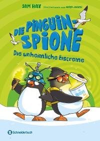 Cover Die Pinguin-Spione - Die unheimliche Eiscreme