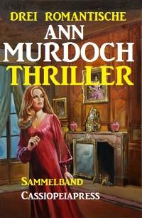 Cover Drei romantische Ann Murdoch Thriller