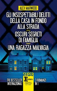 Cover Gli insospettabili delitti della casa in fondo alla strada - Oscuri segreti di famiglia - Una ragazza malvagia