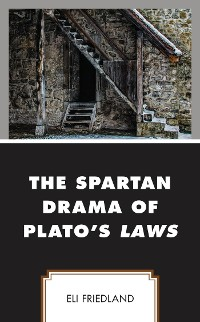 Cover The Spartan Drama of Plato's Laws