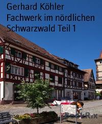 Cover Fachwerk im nördlichen Schwarzwald Teil 1