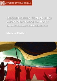 Cover Labour Mobilization, Politics and Globalization in Brazil