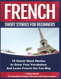 Cover French Short Stories For Beginners  10 Clever Short Stories  to Grow Your Vocabulary and Learn French the Fun Way