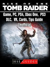 Cover Rise of The Tomb Raider Game, PC, PS4, Xbox One, PS3, DLC, VR, Cards, Tips, Guide Unofficial