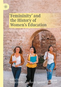 Cover 'Femininity' and the History of Women's Education