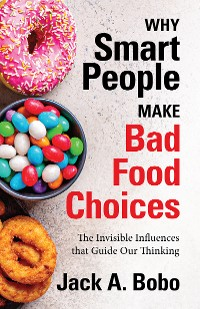 Cover Why Smart People Make Bad Food Choices