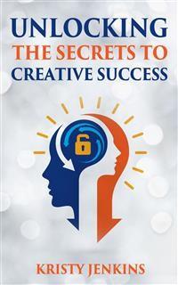 Cover Unlocking The Secrets To Creative Success