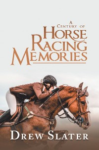Cover A Century of Horse Racing Memories