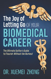 Cover The Joy of Letting Go of Your Biomedical Career