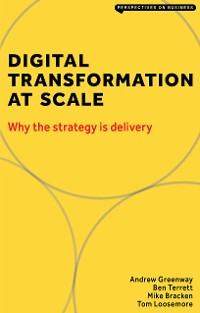 Cover Digital Transformation at Scale: Why the Strategy Is Delivery