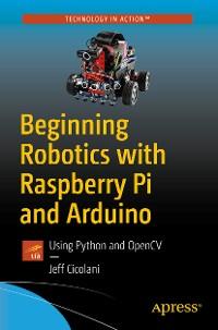 Cover Beginning Robotics with Raspberry Pi and Arduino
