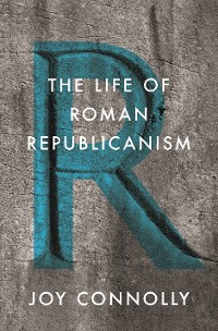 Cover The Life of Roman Republicanism