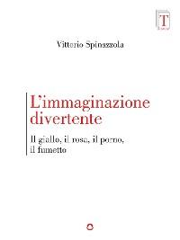 Cover L'immaginazione divertente. Il giallo, il rosa, il porno, il fumetto