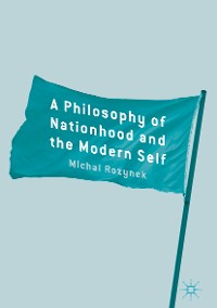 Cover A Philosophy of Nationhood and the Modern Self