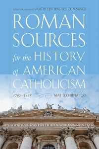 Cover Roman Sources for the History of American Catholicism, 1763–1939