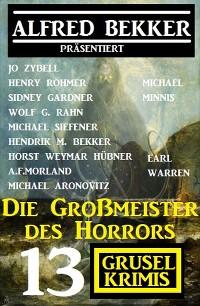 Cover Die Großmeister des Horrors: Alfred Bekker präsentiert 13 Grusel-Krimis