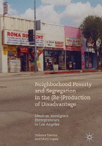 Cover Neighborhood Poverty and Segregation in the (Re-)Production of Disadvantage