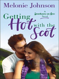 Cover Getting Hot with the Scot--A Sometimes in Love Novel