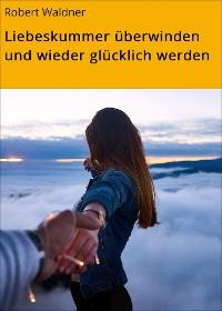 Cover Liebeskummer überwinden und wieder glücklich werden