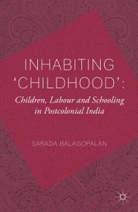 Cover Inhabiting 'Childhood': Children, Labour and Schooling in Postcolonial India