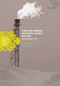 Cover The Saudi Arabian Monetary Agency, 1952-2016