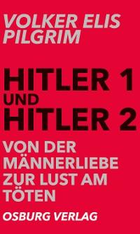Cover Hitler 1 und Hitler 2. Von der Männerliebe zur Lust am Töten