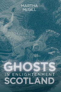 Cover Ghosts in Enlightenment Scotland