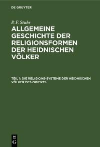 Cover Die Religions-Systeme der heidnischen Völker des Orients