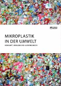 Cover Mikroplastik in der Umwelt. Herkunft, Verbleib und Auswirkungen