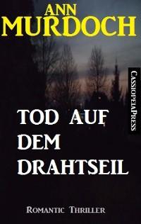 Cover Ann Murdoch Romantic Thriller: Tod auf dem Drahtseil