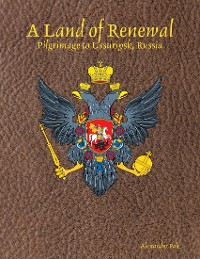 Cover A Land of Renewal: Pilgrimage to Ussuriysk, Russia