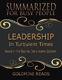 Cover Leadership - Summarized for Busy People: In Turbulent Times: Based on the Book by Doris Kearns Goodwin