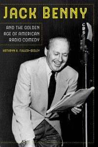 Cover Jack Benny and the Golden Age of American Radio Comedy