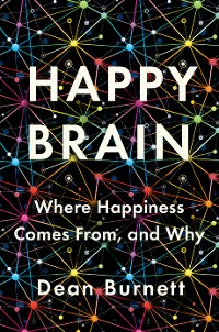 Cover Happy Brain: Where Happiness Comes From, and Why