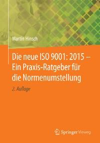 Cover Die neue ISO 9001: 2015 - Ein Praxis-Ratgeber für die Normenumstellung