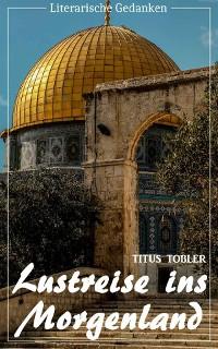 Cover Lustreise ins Morgenland (Titus Tobler) (Literarische Gedanken Edition)