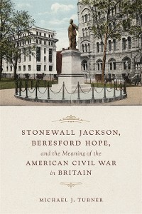 Cover Stonewall Jackson, Beresford Hope, and the Meaning of the American Civil War in Britain
