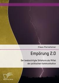 Cover Empörung 2.0. Der beabsichtigte Shitstorm als Mittel der politischen Kommunikation