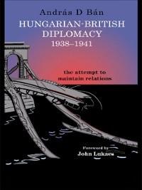 Cover Hungarian-British Diplomacy 1938-1941